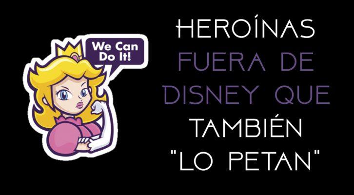 Heroínas fuera de Disney que también lo petan